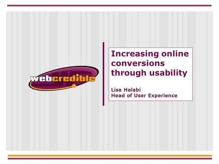 Increasing online conversions through usability Lisa Halabi Head of User Experience.