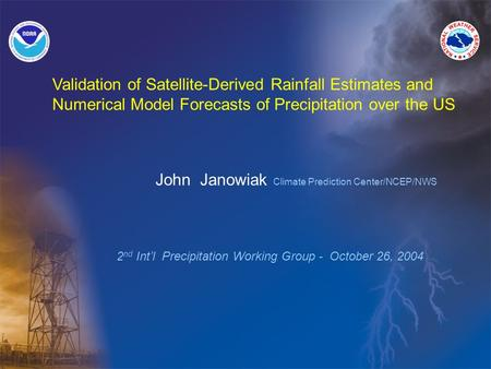 Validation of Satellite-Derived Rainfall Estimates and Numerical Model Forecasts of Precipitation over the US John Janowiak Climate Prediction Center/NCEP/NWS.