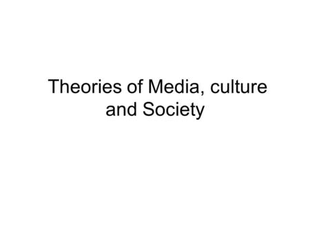 Theories of Media, culture and Society. McLuhan He focused on popular electronic media. It was the time when limited media effect made a pick. Literary.