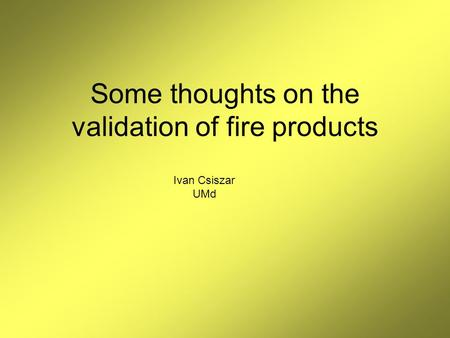 Some thoughts on the validation of fire products Ivan Csiszar UMd.