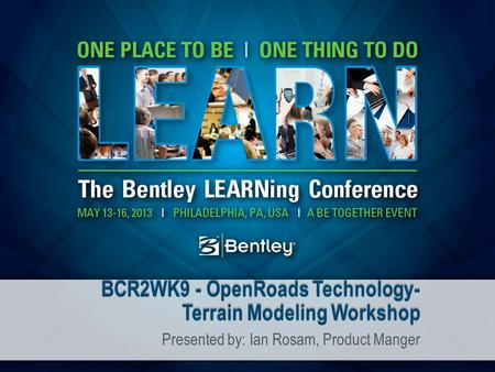 BCR2WK9 - OpenRoads Technology- Terrain Modeling Workshop Presented by: Ian Rosam, Product Manger.