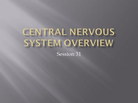 Session 31.  Recognize the major divisions of the nervous system  Describe how the CNS controls sensation, musculature, and other body systems  Describe.