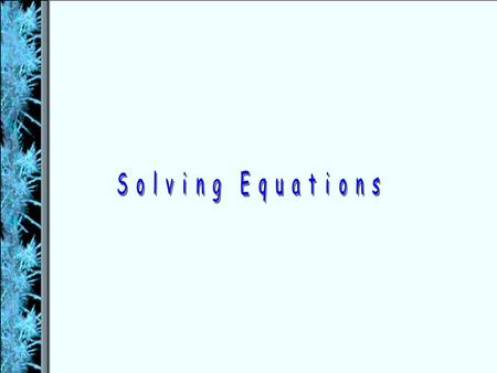 Solving Equations 1) open sentence 2) equation 3) solution  Translate verbal expressions into algebraic expression and equations and vice versa.  Solve.