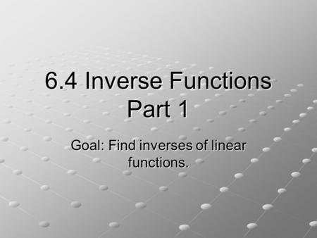 6.4 Inverse Functions Part 1 Goal: Find inverses of linear functions.