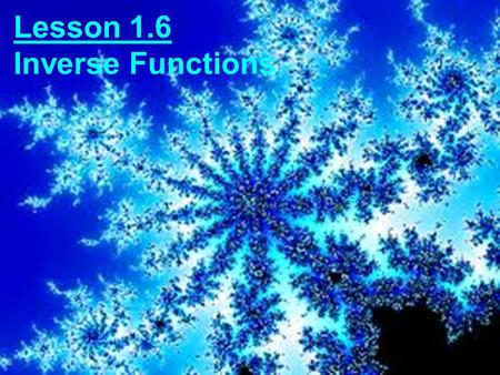 Lesson 1.6 Inverse Functions. Inverse Function, f -1 (x): Domain consists of the range of the original function Range consists of the domain of the original.