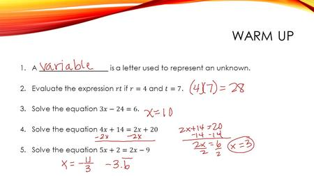 Warm Up A ___________________ is a letter used to represent an unknown. Evaluate the expression