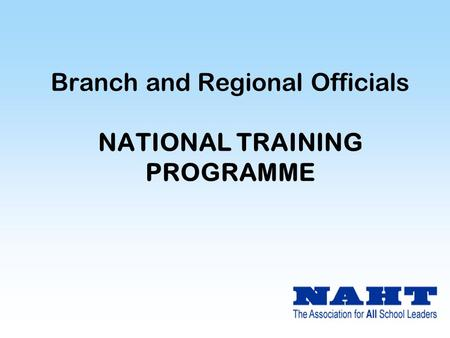 Branch and Regional Officials NATIONAL TRAINING PROGRAMME.