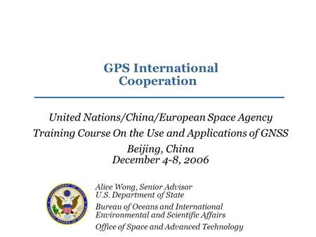 Alice Wong, Senior Advisor U.S. Department of State Bureau of Oceans and International Environmental and Scientific Affairs Office of Space and Advanced.