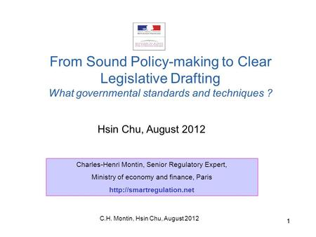 C.H. Montin, Hsin Chu, August 2012 11 Hsin Chu, August 2012 From Sound Policy-making to Clear Legislative Drafting What governmental standards and techniques.