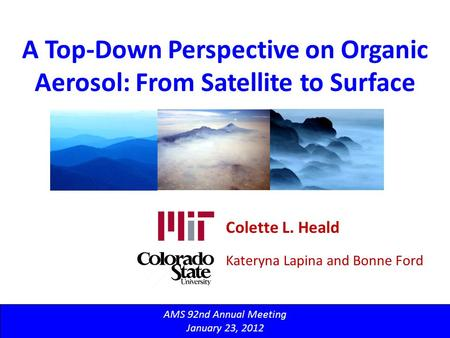 A Top-Down Perspective on Organic Aerosol: From Satellite to Surface AMS 92nd Annual Meeting January 23, 2012 Colette L. Heald Kateryna Lapina and Bonne.