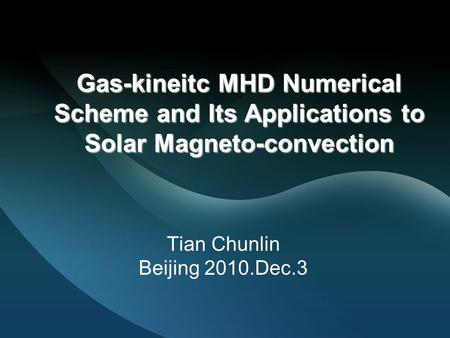 Gas-kineitc MHD Numerical Scheme and Its Applications to Solar Magneto-convection Tian Chunlin Beijing 2010.Dec.3.
