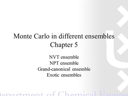 Monte Carlo in different ensembles Chapter 5