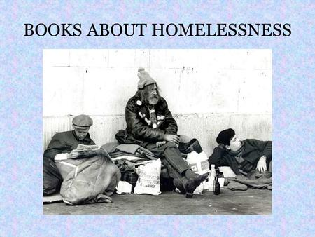 BOOKS ABOUT HOMELESSNESS. Fly Away Home Eve Bunting 1993 The young boy Andrew and his father, temporarily live in the airport. Andrew struggles to come.
