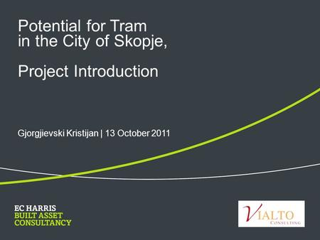 Potential for Tram in the City of Skopje, Project Introduction Gjorgjievski Kristijan | 13 October 2011.