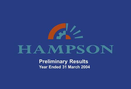 Preliminary Results Year Ended 31 March 2004. Preliminary Results - 2003/04 Laying the foundations for Growth & Change…