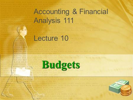 Accounting & Financial Analysis 111 Lecture 10 Budgets.