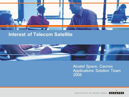 Interest of Telecom Satellite Alcatel Space, Cannes Applications Solution Team 2005.