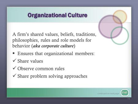 FHF Organizational Culture A firm's shared values, beliefs, traditions, philosophies, rules and role models for behavior (aka corporate culture)  Ensures.