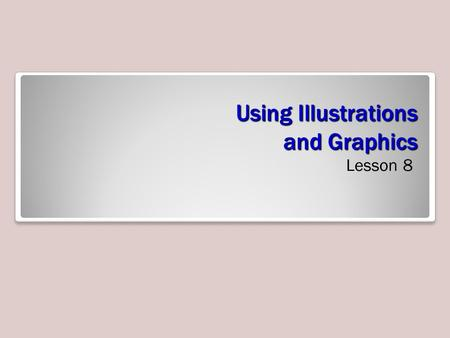 Using Illustrations and Graphics