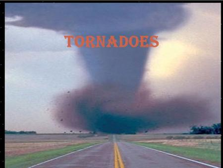 Tornadoes. What is a tornado? A violent rotating column of air extending from a thunderstorm to the ground. Some tornadoes are capable of horrible destruction.
