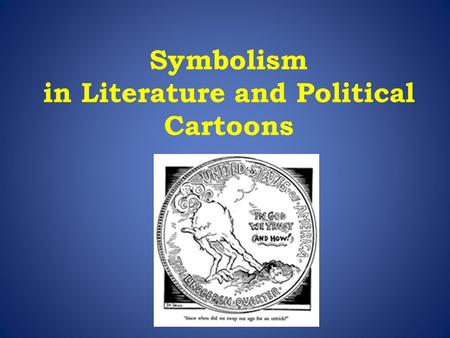 Symbolism in Literature and Political Cartoons. Symbolism allows people to communicate beyond the limits of language. A symbol is a person, place, or.