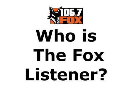 Who is The Fox Listener?. They are Young Adults They know how to have fun!
