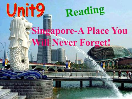 Singapore-A Place You Will Never Forget! Reading.