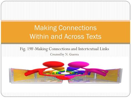 Fig. 19F-Making Connections and Intertextual Links Created by N. Guerra Making Connections Within and Across Texts.