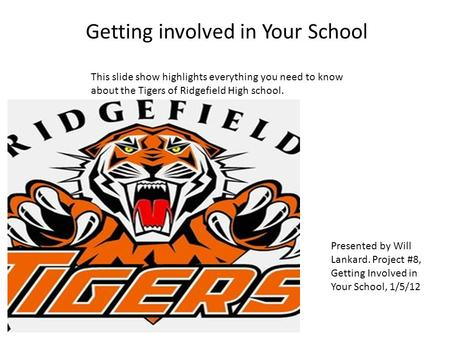 Getting involved in Your School Presented by Will Lankard. Project #8, Getting Involved in Your School, 1/5/12 This slide show highlights everything you.