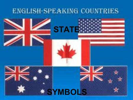 "STATE SYMBOLS. ""Union Jack"" It is a popular name of the flag of the UK of GB and NI. Union- союз (союзний) symbolizes the union between England and Scotland."