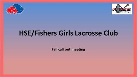 HSE/Fishers Girls Lacrosse Club Fall call out meeting.