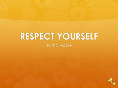 RESPECT YOURSELF Janna Moore Respect your home!