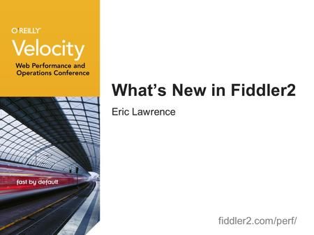 What's New in Fiddler2 Eric Lawrence fiddler2.com/perf/