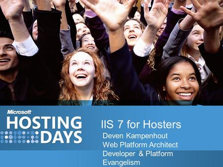 IIS 7 for Hosters Deven Kampenhout Web Platform Architect Developer & Platform Evangelism.