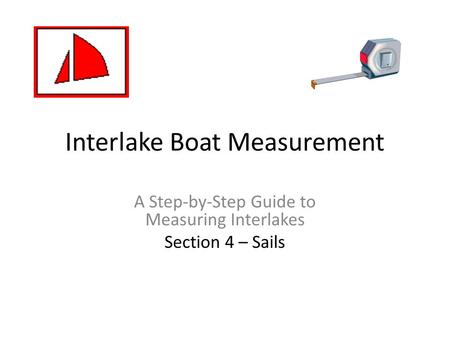Interlake Boat Measurement A Step-by-Step Guide to Measuring Interlakes Section 4 – Sails.