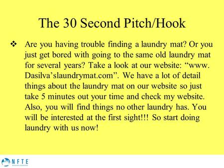 The 30 Second Pitch/Hook  Are you having trouble finding a laundry mat? Or you just get bored with going to the same old laundry mat for several years?