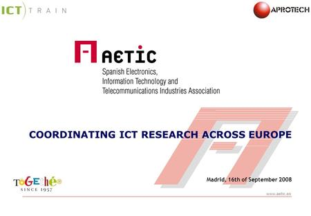 Www.aetic.es COORDINATING ICT RESEARCH ACROSS EUROPE Madrid, 16th of September 2008.
