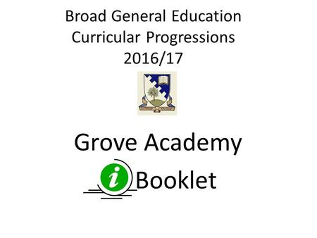 Broad General Education Curricular Progressions 2016/17 Grove Academy Booklet.