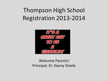 Thompson High School Registration 2013-2014 Welcome Parents! Principal: Dr. Danny Steele.
