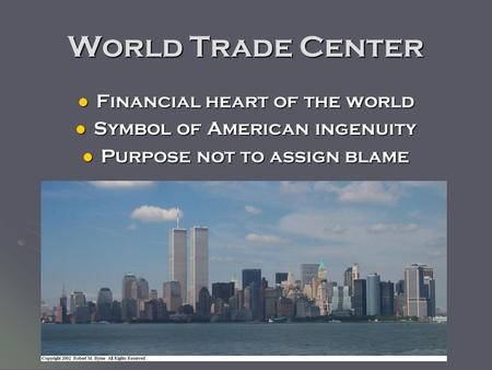 World Trade Center Financial heart of the world Financial heart of the world Symbol of American ingenuity Symbol of American ingenuity Purpose not to assign.