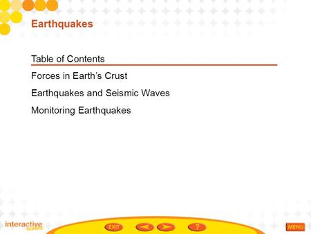 Table of Contents Forces in Earth's Crust Earthquakes and Seismic Waves Monitoring Earthquakes Earthquakes.