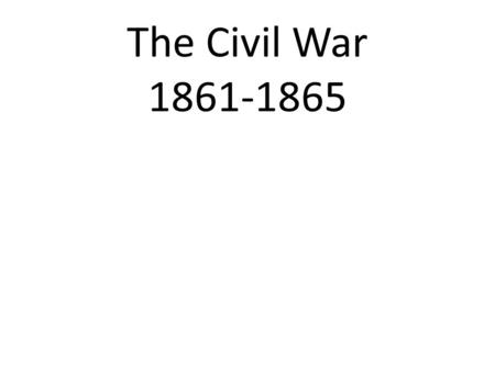 The Civil War 1861-1865. Facts: One of the most important events in American History. Bloodiest War in American History. Saw major advances in technology.