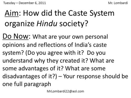 Tuesday – December 6, 2011 Mr. Lombardi Do Now: What are your own personal opinions and reflections of India's caste system? (Do you.