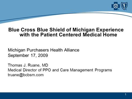 1 Blue Cross Blue Shield of Michigan Experience with the Patient Centered Medical Home Michigan Purchasers Health Alliance September 17, 2009 Thomas J.