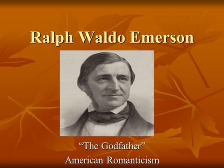 "Ralph Waldo Emerson ""The Godfather"" American Romanticism."