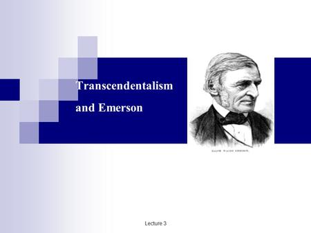 Lecture 3 Transcendentalism and Emerson. Lecture 3 Historical, Ideological and Cultural Background 1. 1812, war with Britain 2. 1830s, a series of wars.