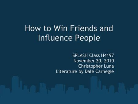 How to Win Friends and Influence People SPLASH Class H4197 November 20, 2010 Christopher Luna Literature by Dale Carnegie.