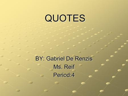 "QUOTES BY: Gabriel De Renzis Ms. Reif Period:4. Susie Switzer ""There would be no passion in this world if we never had to fight for what we love."""