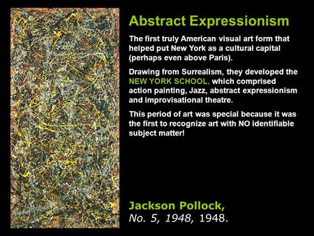 Abstract Expressionism The first truly American visual art form that helped put New York as a cultural capital (perhaps even above Paris). Drawing from.