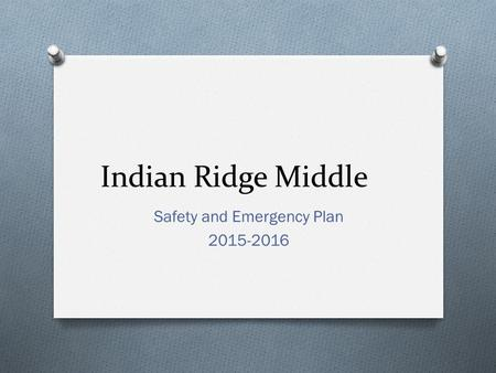 Indian Ridge Middle Safety and Emergency Plan 2015-2016.